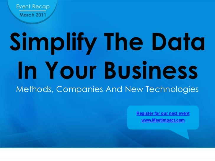 Event Recap<br />March 2011<br />Simplify The Data In Your BusinessMethods, Companies And New Technologies <br />Register ...