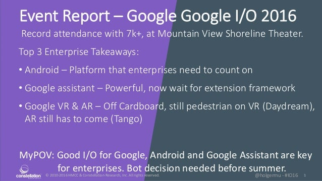 © 2010-2016 HMCC & Constellation Research, Inc. All rights reserved. 1@holgermu - #IO16 Event Report – Google Google I/O 2...