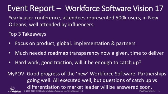 © 2010-2017 HMCC & Constellation Research, Inc. All rights reserved. 1#WFSVision17 Event Report – Workforce Software Visio...