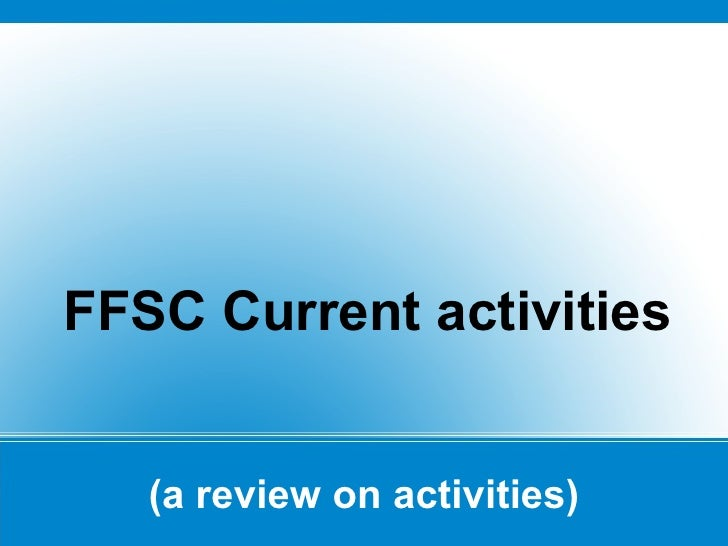 (a review on activities) <ul>FFSC Current activities </ul>