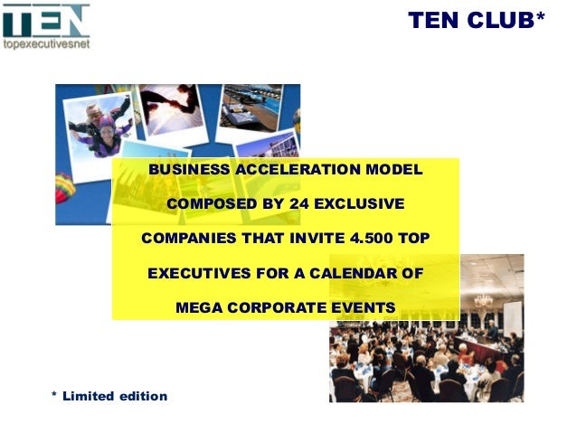 TEN CLUB* BUSINESS ACCELERATION MODEL COMPOSED BY 24 EXCLUSIVE COMPANIES THAT INVITE 4.500 TOP EXECUTIVES FOR A CALENDAR O...