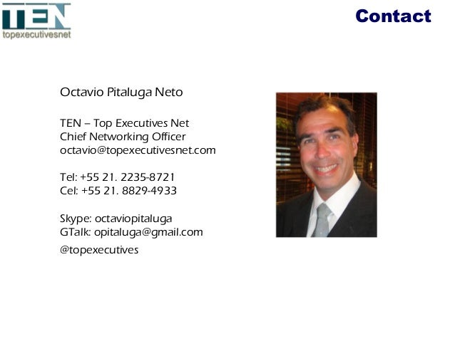 Contact Octavio Pitaluga Neto TEN – Top Executives Net Chief Networking Officer octavio@topexecutivesnet.com Tel: +55 21. ...