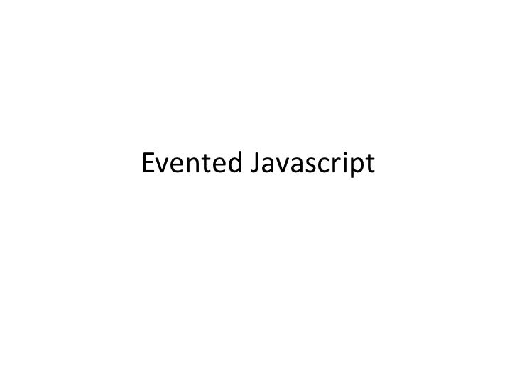 Evented Javascript<br />
