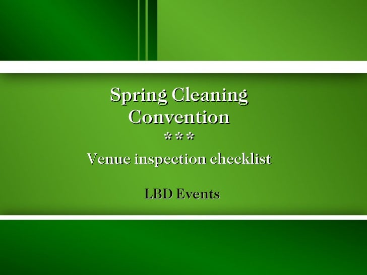 Spring Cleaning Convention *** Venue inspection checklist LBD Events