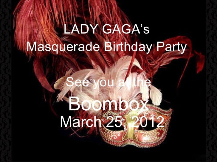 March 25, 2012 LADY GAGA's  Masquerade Birthday Party    See you at the Boombox