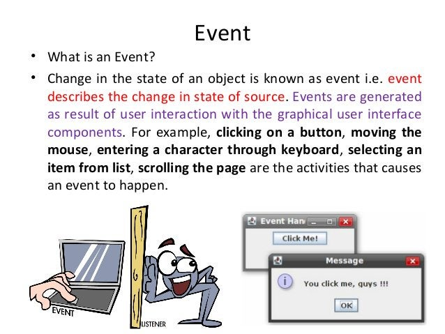 Event • What is an Event? • Change in the state of an object is known as event i.e. event describes the change in state of...