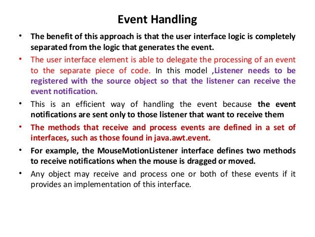 Event Handling • The benefit of this approach is that the user interface logic is completely separated from the logic that...