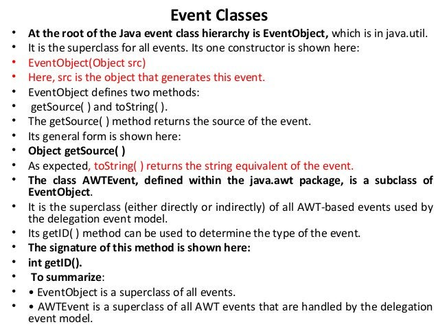 Event Classes • At the root of the Java event class hierarchy is EventObject, which is in java.util. • It is the superclas...