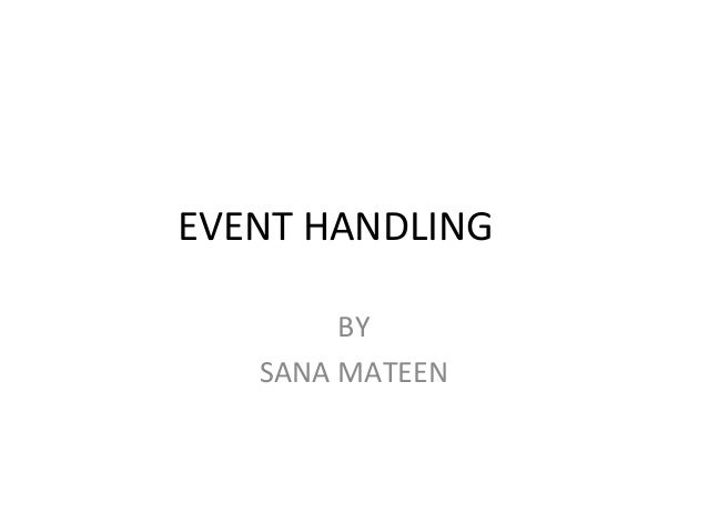 EVENT HANDLING BY SANA MATEEN