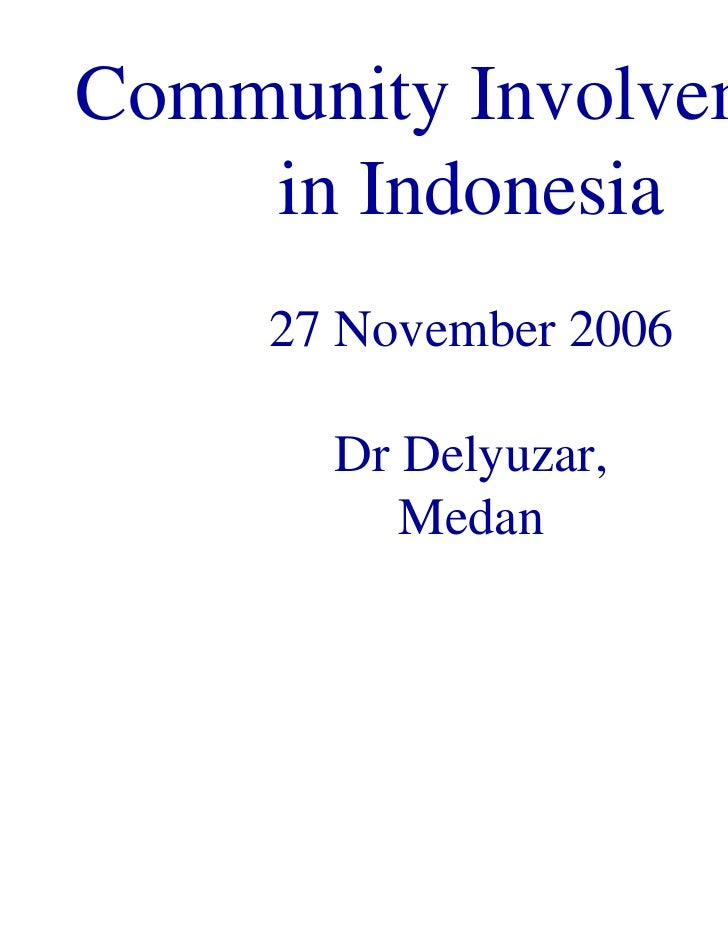 Community Involvement    in Indonesia     27 November 2006       Dr Delyuzar,          Medan