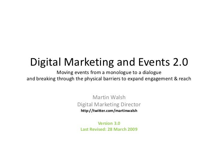 Digital Marketing and Events 2.0Moving events from a monologue to a dialogueand breaking through the physical barriers to ...