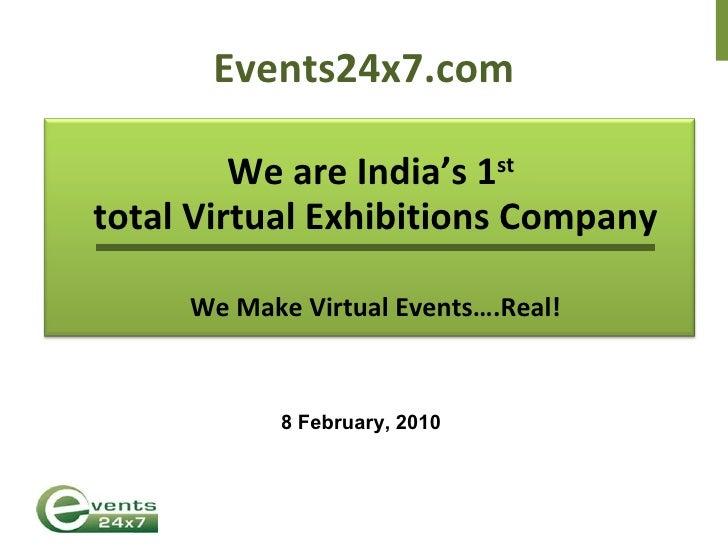 Events24x7.com <ul><ul><li>We are India's 1 st   </li></ul></ul><ul><ul><li>total Virtual Exhibitions Company </li></ul></...