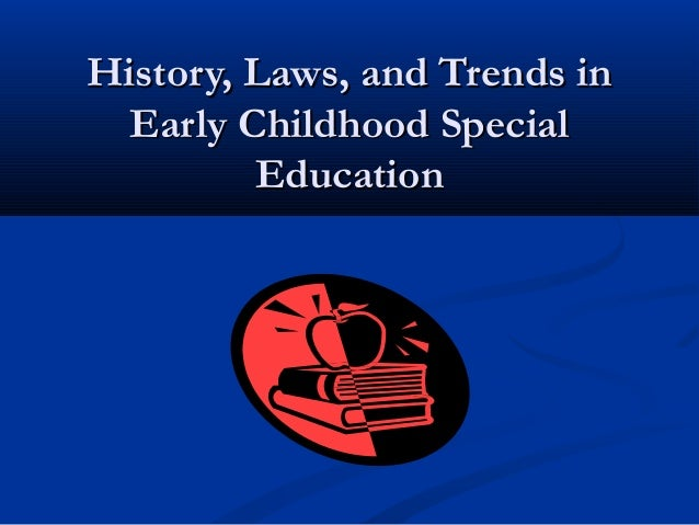 How Can We Improve Special Education >> Events and legislation in early childhood education