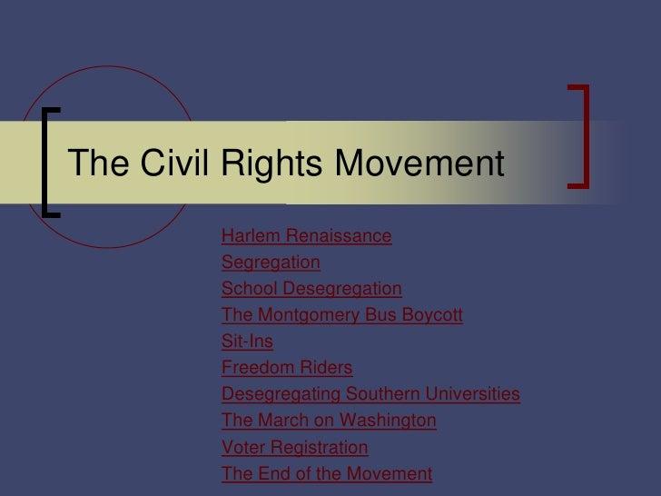 The Civil Rights Movement        Harlem Renaissance        Segregation        School Desegregation        The Montgomery B...