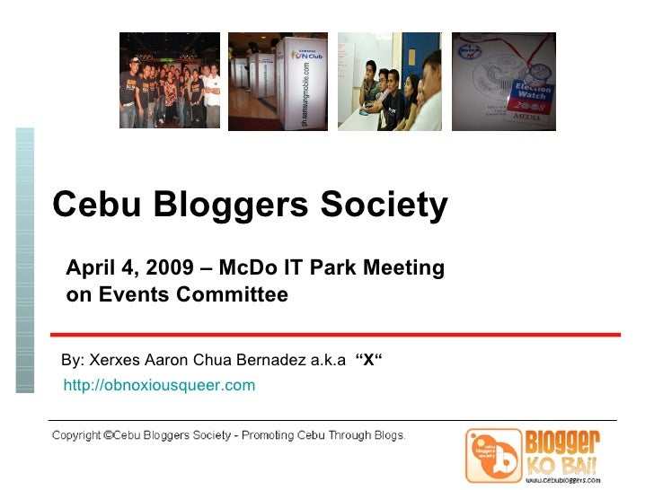 "April 4, 2009 – McDo IT Park Meeting  on Events Committee By: Xerxes Aaron Chua Bernadez a.k.a  ""X"" http:// obnoxiousqueer..."