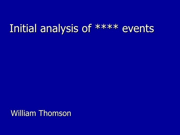 Initial analysis of **** events <ul><li>William Thomson </li></ul>