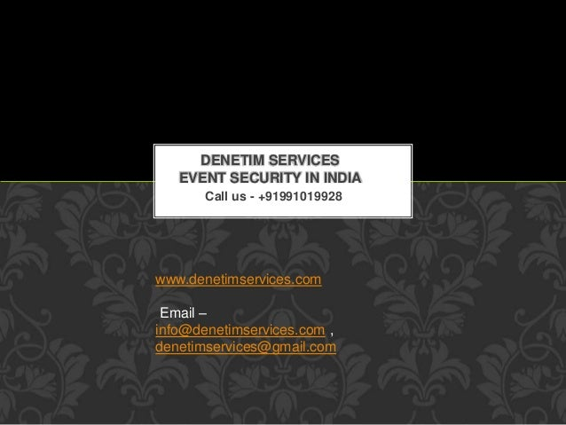 DENETIM SERVICES  EVENT SECURITY IN INDIA  Call us - +91991019928  www.denetimservices.com  Email –  info@denetimservices....