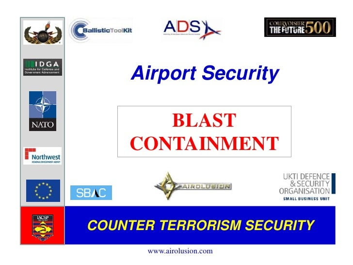 Airport Security<br />BLAST CONTAINMENT<br />COUNTER TERRORISM SECURITY<br />www.airolusion.com<br />