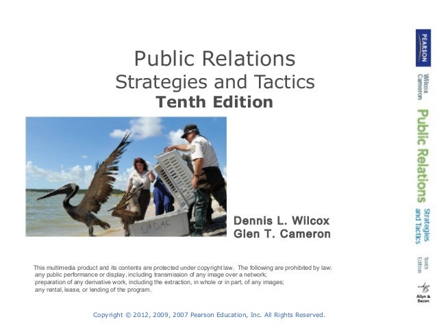 Public Relations  Strategies and Tactics Tenth Edition  Dennis L. Wilcox Glen T. Cameron This multimedia product and its c...