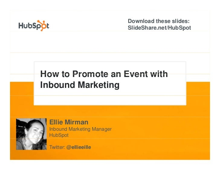 Download these slides:                              SlideShare.net/HubSpot     How to Promote an Event with Inbound Market...