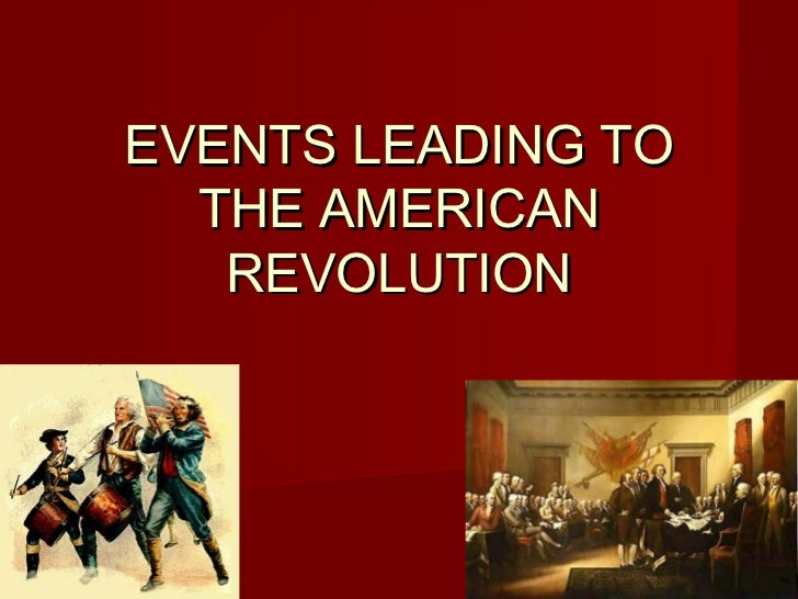 an introduction to the events leading to the american revolution The revolutionary war timeline gives you all the events leading up to the american revolution, the major events of the war, and the culmination leading to the establishment of the united states of america and the us constitution.