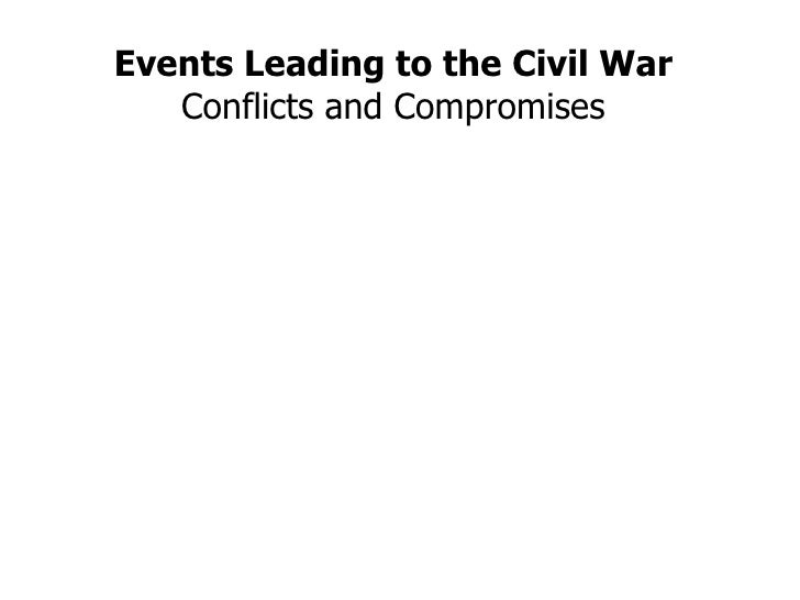 Events Leading to the Civil War Conflicts and Compromises