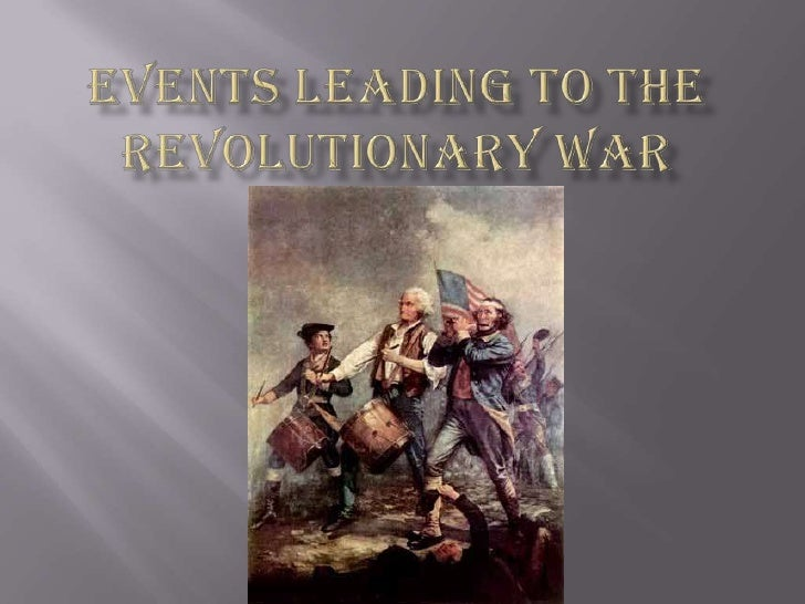 Events Leading To the Revolutionary War<br />