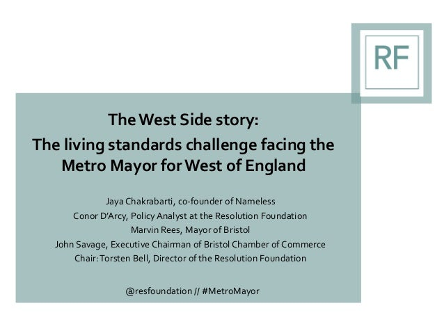 The West Side story: The living standards challenge facing the Metro Mayor for West of England Jaya Chakrabarti, co-founde...