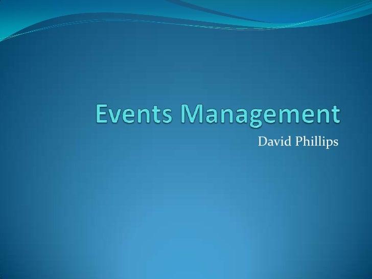 Events Management<br />David Phillips<br />