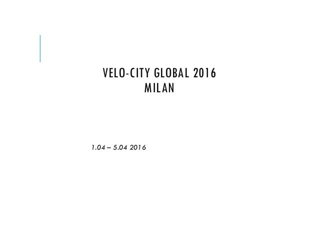 VELO-CITY GLOBAL 2016 MILAN 1.04 – 5.04 2016
