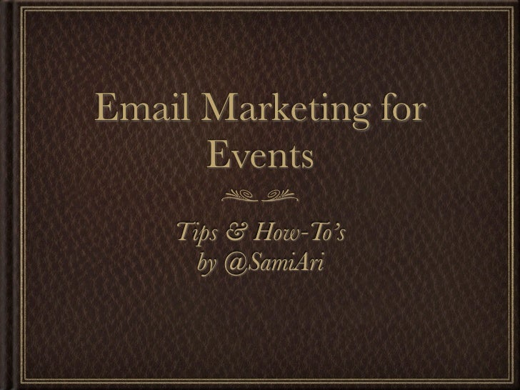 Email Marketing for      Events    Tips & How-To's      by @SamiAri