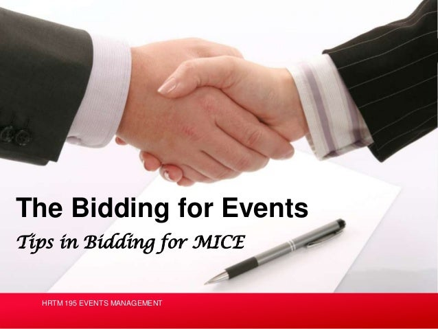 Tips in Bidding for MICE The Bidding for Events HRTM 195 EVENTS MANAGEMENT