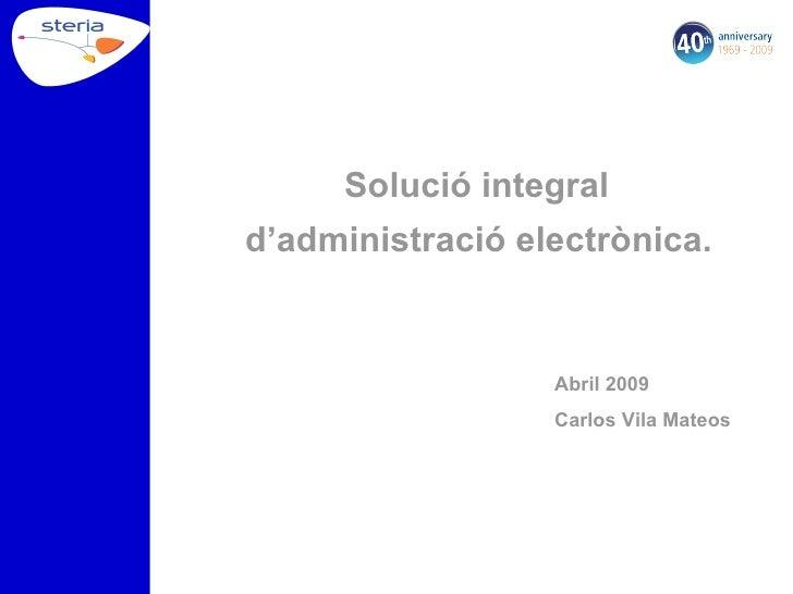 <ul><li>Solució integral  </li></ul><ul><li>d'administració electrònica.   </li></ul><ul><ul><ul><ul><ul><li>Abril 2009 </...