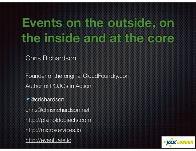 @crichardson Events on the outside, on the inside and at the core Chris Richardson Founder of the original CloudFoundry.co...