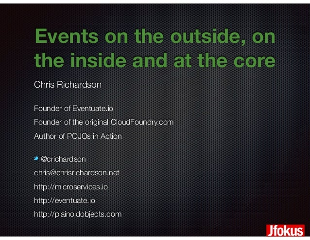 @crichardson Events on the outside, on the inside and at the core Chris Richardson Founder of Eventuate.io Founder of the ...