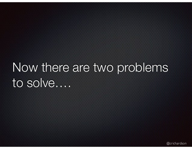 @crichardson Now there are two problems to solve….