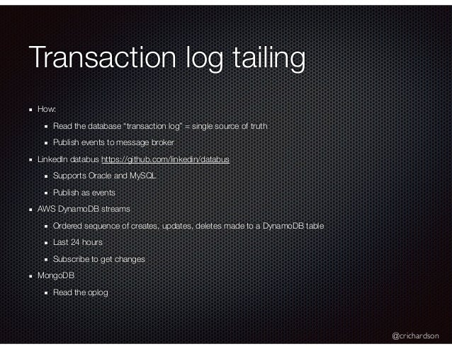 """@crichardson Transaction log tailing How: Read the database """"transaction log"""" = single source of truth Publish events to m..."""