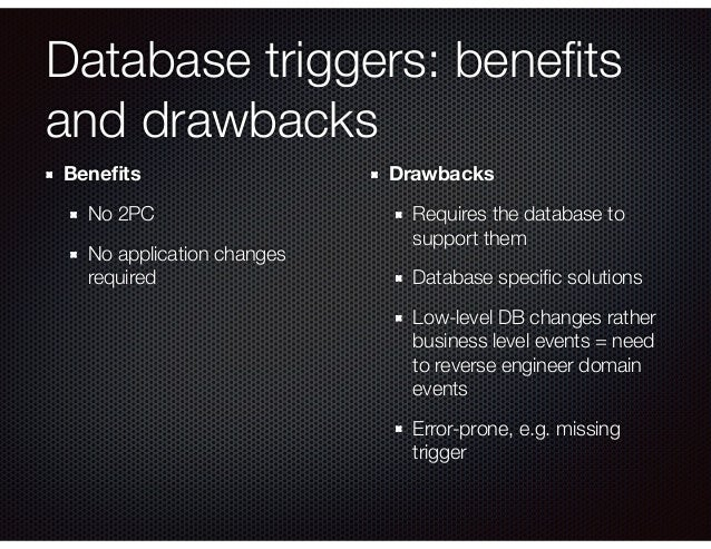 Database triggers: benefits and drawbacks Benefits No 2PC No application changes required Drawbacks Requires the database t...