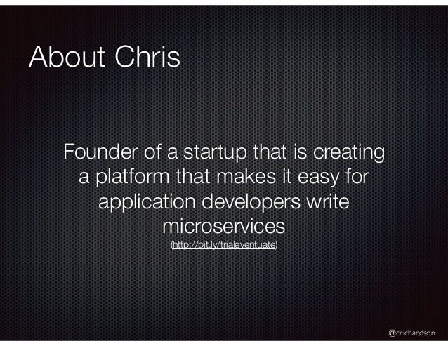 @crichardson About Chris Founder of a startup that is creating a platform that makes it easy for application developers wr...