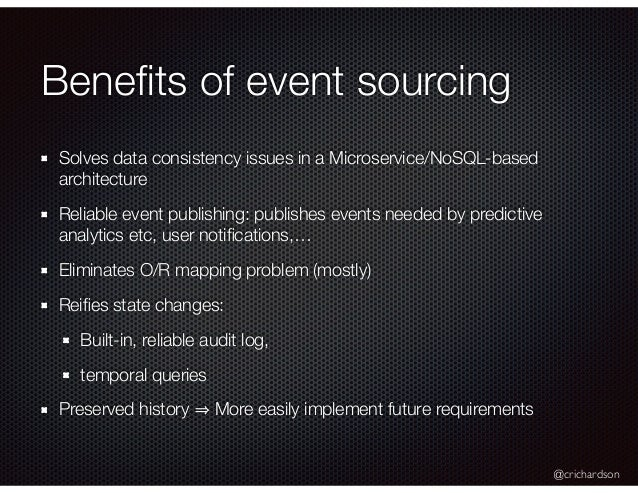 @crichardson Benefits of event sourcing Solves data consistency issues in a Microservice/NoSQL-based architecture Reliable ...