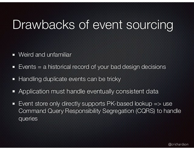 @crichardson Drawbacks of event sourcing Weird and unfamiliar Events = a historical record of your bad design decisions Ha...