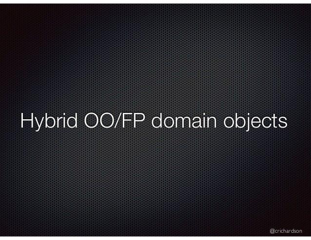 @crichardson Hybrid OO/FP domain objects