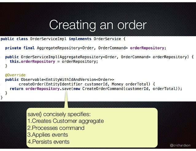 @crichardson Creating an order save() concisely specifies: 1.Creates Customer aggregate 2.Processes command 3.Applies event...
