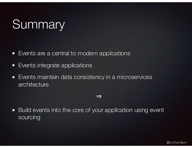 @crichardson Summary Events are a central to modern applications Events integrate applications Events maintain data consis...