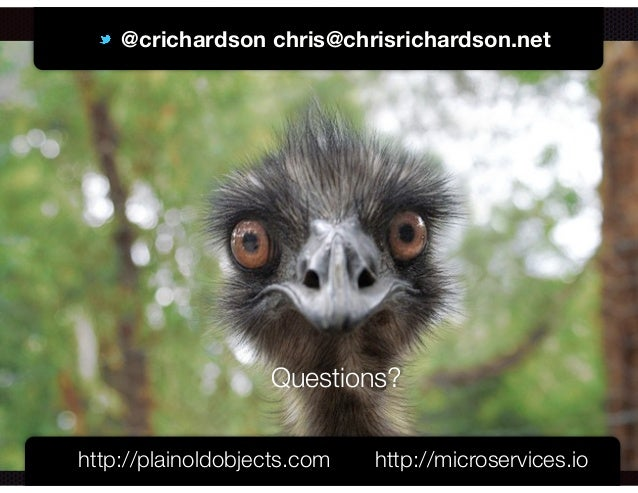 @crichardson @crichardson chris@chrisrichardson.net http://plainoldobjects.com http://microservices.io Questions?