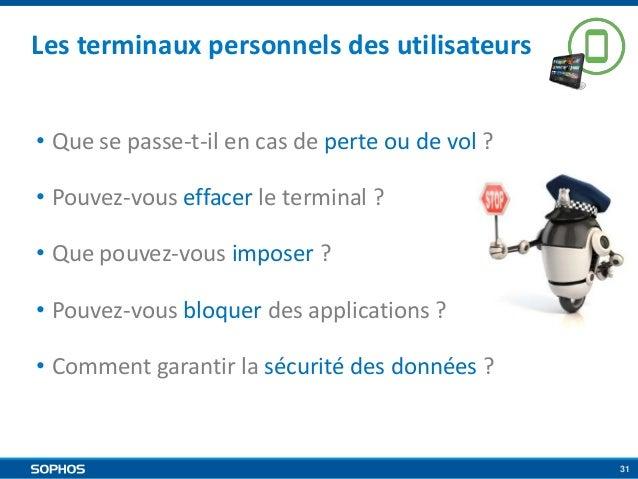 Les terminaux personnels des utilisateurs • Que se passe-t-il en cas de perte ou de vol ? • Pouvez-vous effacer le termina...