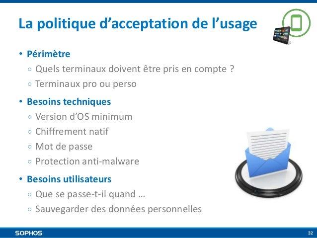 La politique d'acceptation de l'usage • Périmètre ○ Quels terminaux doivent être pris en compte ? ○ Terminaux pro ou perso...