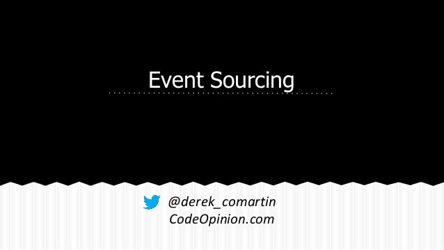 Event Sourcing @derek_comartin CodeOpinion.com