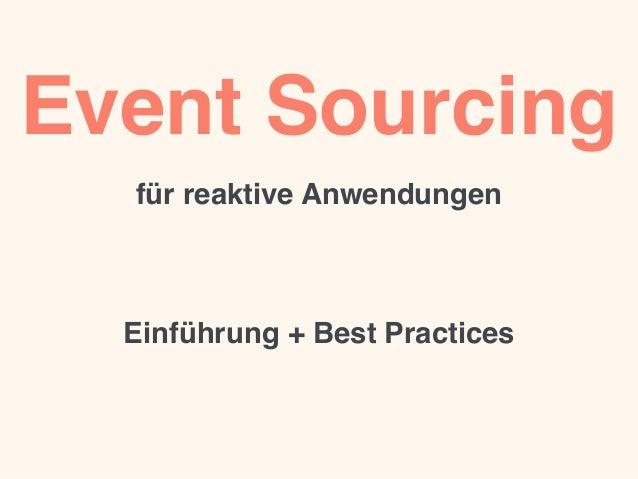 Event Sourcing für reaktive Anwendungen Einführung + Best Practices