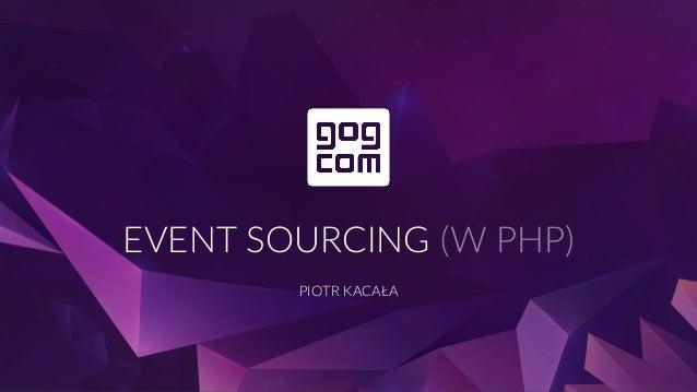 EVENT SOURCING (W PHP) PIOTR KACAŁA